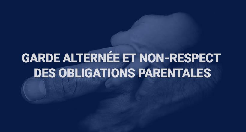 Garde alternée et non-respect des obligations parentales - Détective privé paris