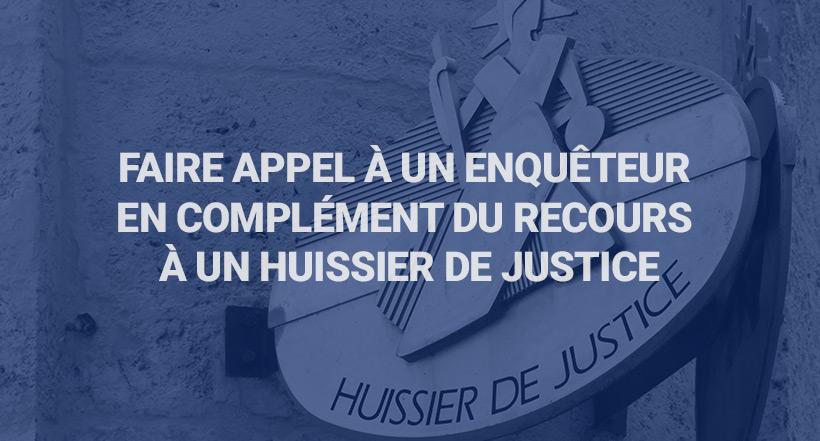 Faire appel à un enquêteur en complément du recours à un huissier de justice